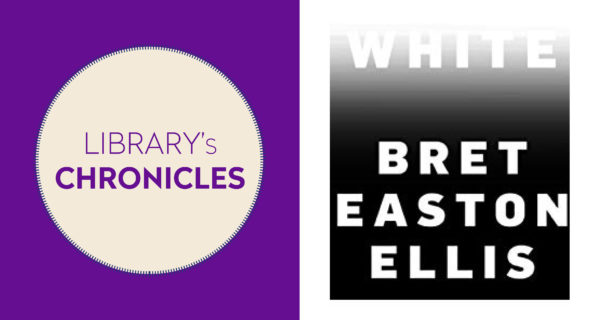 "Library's Chronicles | ""White"" By Bret Easton Ellis"