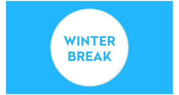 WINTER BREAK – Happy Holidays!