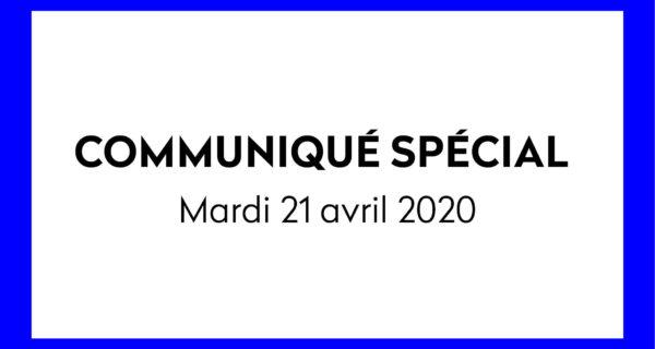 COMMUNIQUÉ SPÉCIAL – Mardi 21 Avril 2020