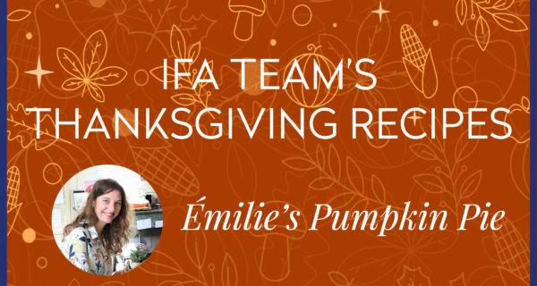 IFA Team's Thanksgiving Recipes ★ Émilie